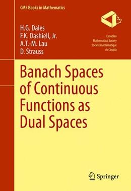 Abbildung von Dales / Dashiell, Jr. | Banach Spaces of Continuous Functions as Dual Spaces | 1. Auflage | 2016 | beck-shop.de