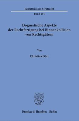 Abbildung von Dörr   Dogmatische Aspekte der Rechtfertigung bei Binnenkollision von Rechtsgütern   2016   291
