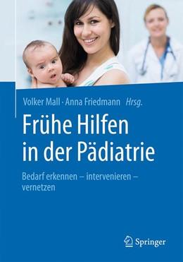 Abbildung von Mall / Friedmann | Frühe Hilfen in der Pädiatrie | 2016 | Bedarf erkennen – interveniere...