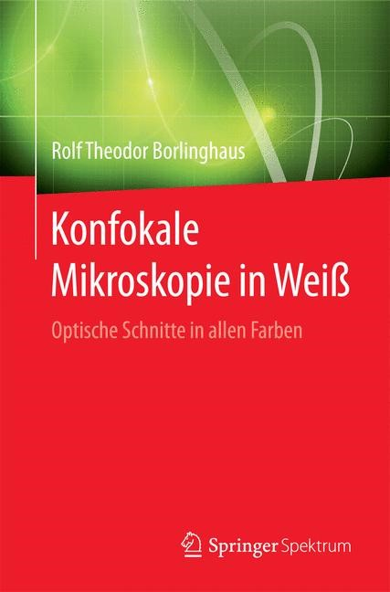 Konfokale Mikroskopie in Weiß   Borlinghaus, 2016   Buch (Cover)