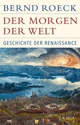 Abbildung von Roeck, Bernd   Der Morgen der Welt   4. Auflage   2018   Geschichte der Renaissance