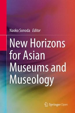 Abbildung von Sonoda   New Horizons for Asian Museums and Museology   1. Auflage   2016   beck-shop.de