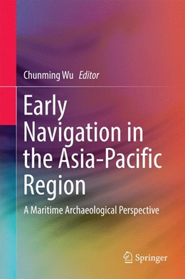 Abbildung von Wu | Early Navigation in the Asia-Pacific Region | 1st ed. 2016 | 2016 | A Maritime Archaeological Pers...
