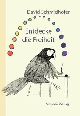 Abbildung von Schmidhofer | Entdecke die Freiheit | 2016