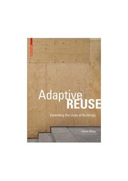 Abbildung von Wong | Adaptive Reuse | 2016 | Extending the Lives of Buildin...