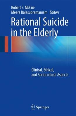 Abbildung von McCue / Balasubramaniam | Rational Suicide in the Elderly | 1st ed. 2017 | 2016 | Clinical, Ethical, and Sociocu...