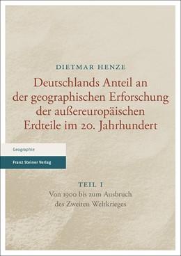 Abbildung von Henze | Deutschlands Anteil an der geographischen Erforschung der außereuropäischen Erdteile im 20. Jahrhundert | 2016 | Teil 1. Von 1900 bis zum Ausbr...