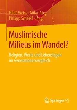 Abbildung von Weiss / Schnell / Ates | Muslimische Milieus im Wandel? | 2016 | Religion, Werte und Lebenslage...