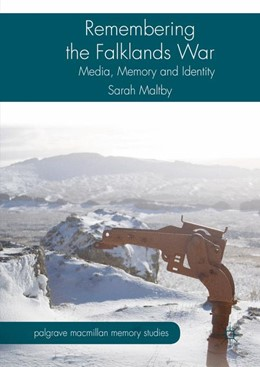 Abbildung von Maltby   Remembering the Falklands War   1st ed. 2016   2016   Media, Memory and Identity