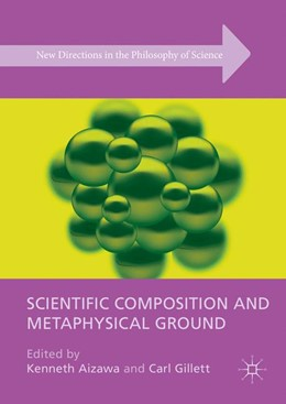 Abbildung von Aizawa / Gillett | Scientific Composition and Metaphysical Ground | 1. Auflage | 2016 | beck-shop.de