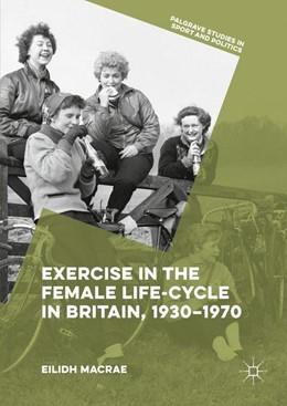 Abbildung von Macrae | Exercise in the Female Life-Cycle in Britain, 1930-1970 | 1. Auflage | 2016 | beck-shop.de