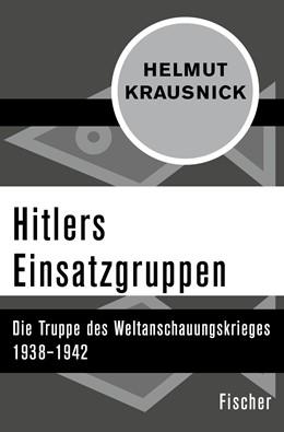 Abbildung von Krausnick | Hitlers Einsatzgruppen | 1. Auflage | 2016 | Die Truppe des Weltanschauungs...