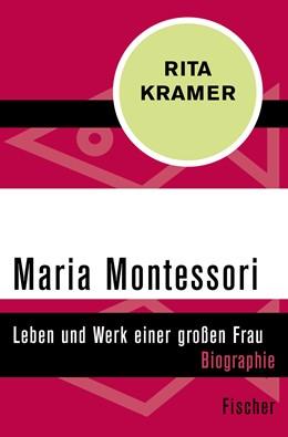 Abbildung von Kramer   Maria Montessori   1. Auflage   2016   Leben und Werk einer großen Fr...