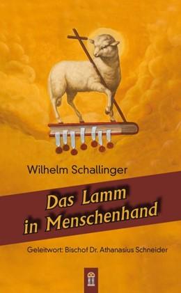 Abbildung von Schallinger | Das Lamm in Menschenhand | 2016