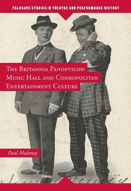 Abbildung von Maloney   The Britannia Panopticon Music Hall and Cosmopolitan Entertainment Culture   1st ed. 2016   2016
