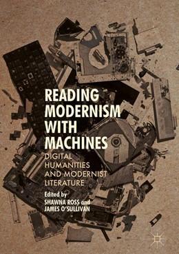 Abbildung von Ross / O'Sullivan | Reading Modernism with Machines | 1. Auflage | 2016 | beck-shop.de