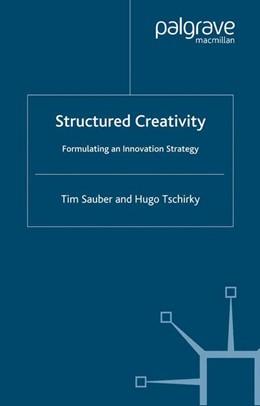 Abbildung von Sauber / Tschirky | Structured Creativity | 1st ed. 2006 | 2016 | Formulating an Innovation Stra...