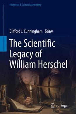 Abbildung von Cunningham | The Scientific Legacy of William Herschel | 1. Auflage | 2018 | beck-shop.de