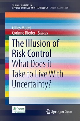 Abbildung von Motet / Bieder | The Illusion of Risk Control | 1st ed. 2017 | 2017 | What Does it Take to Live With...