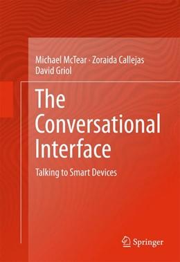 Abbildung von McTear / Callejas / Griol   The Conversational Interface   1st ed. 2016   2016   Talking to Smart Devices