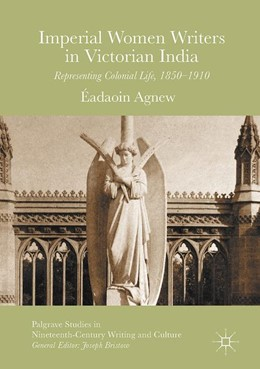 Abbildung von Agnew   Imperial Women Writers in Victorian India   1st ed. 2017   2017   Representing Colonial Life, 18...