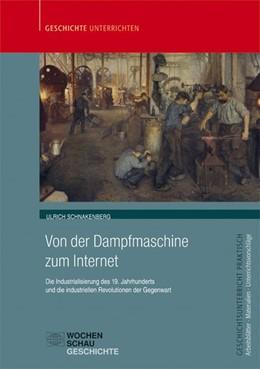 Abbildung von Schnakenberg | Von der Dampfmaschine zum Internet | 2016 | Die Industrialisierung des 19....