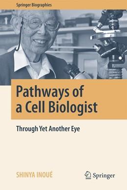 Abbildung von Inoué   Pathways of a Cell Biologist   1. Auflage   2016   beck-shop.de