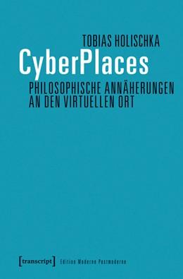 Abbildung von Holischka | CyberPlaces - Philosophische Annäherungen an den virtuellen Ort | 2016
