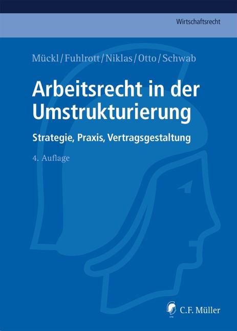 Arbeitsrecht in der Umstrukturierung | Mückl / Fuhlrott / Niklas / Otto / Schwab | 4., neu bearbeitete Auflage, 2016 | Buch (Cover)