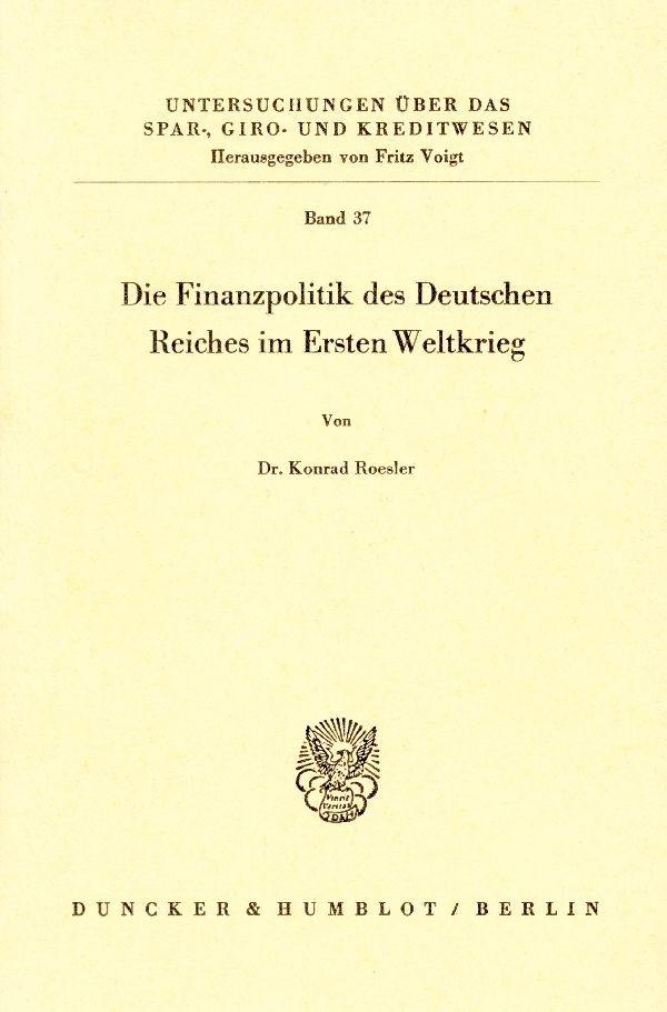 Abbildung von Roesler   Die Finanzpolitik des Deutschen Reiches im Ersten Weltkrieg   1. Auflage 1967   1967