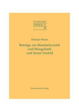 Abbildung von Weiers | Beiträge zur Mandschuristik und Mongolistik und ihrem Umfeld | 1. Auflage | 2015 | beck-shop.de