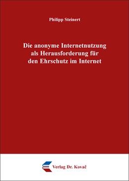 Abbildung von Steinert | Die anonyme Internetnutzung als Herausforderung für den Ehrschutz im Internet | 2016 | 71