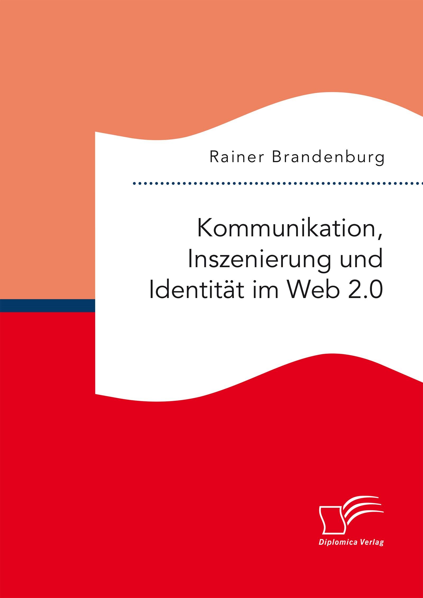 Kommunikation, Inszenierung und Identität im Web 2.0 | Brandenburg | Erstauflage, 2016 | Buch (Cover)