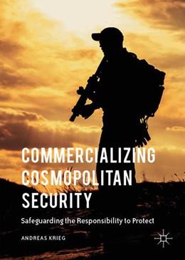 Abbildung von Krieg   Commercializing Cosmopolitan Security   1st ed. 2016   2016   Safeguarding the Responsibilit...