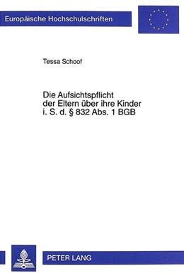 Abbildung von Schoof   Die Aufsichtspflicht der Eltern über ihre Kinder i. S. d. § 832 Abs. 1 BGB   1999