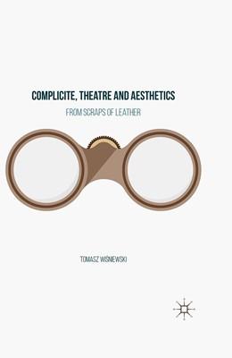 Abbildung von Wisniewski | Complicite, Theatre and Aesthetics | 1st ed. 2016 | 2016 | From Scraps of Leather