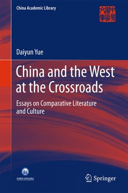 Abbildung von Yue | China and the West at the Crossroads | 1st ed. 2016 | 2016 | Essays on Comparative Literatu...