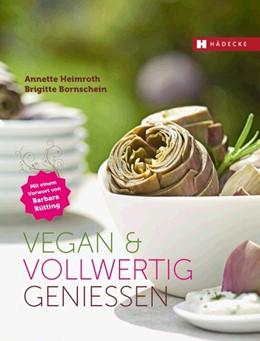 Abbildung von Heimroth / Bornschein | Vegan & vollwertig genießen | 1. Auflage | 2014 | beck-shop.de