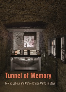 Abbildung von Mauthausen Komitee Steyr | Tunnel of Memory | 2016 | Forced Labour and Concentratio...