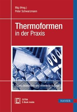 Abbildung von Illig (Hrsg.) / Schwarzmann   Thermoformen in der Praxis   3. Auflage   2016   beck-shop.de