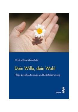 Abbildung von Haas-Schranzhofer | Dein Wille, dein Wohl | 1. Auflage | 2016 | beck-shop.de