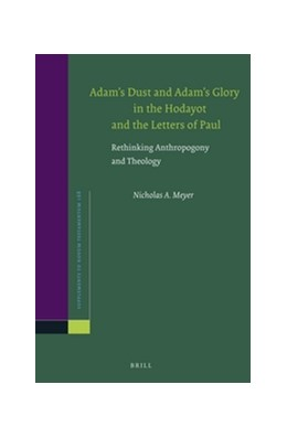 Abbildung von Meyer   Adam's Dust and Adam's Glory in the Hodayot and the Letters of Paul   2016