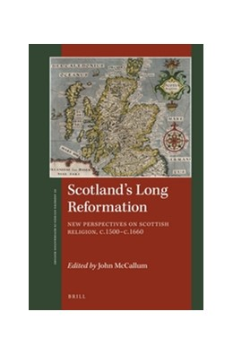 Abbildung von McCallum | Scotland's Long Reformation | xii, 230 pp. With 4 illustrations | 2016 | New Perspectives on Scottish R...