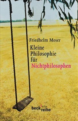 Kleine Philosophie für Nichtphilosophen | Moser, Friedhelm | 4. Auflage | Buch (Cover)