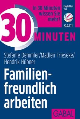 Abbildung von Demmler / Hübner | 30 Minuten Familienfreundlich arbeiten | 1. Auflage | 2016 | beck-shop.de