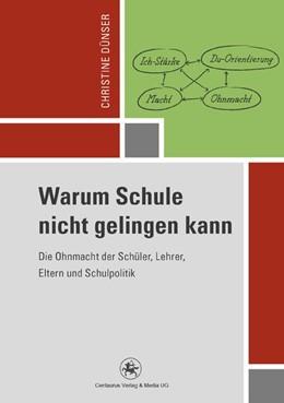 Abbildung von Dünser | Warum Schule nicht gelingen kann | 1. Aufl. 2012 | 2016 | Die Ohnmacht der Schüler, Lehr...