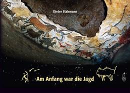 Abbildung von Stahmann | Am Anfang war die Jagd | 1. Auflage | 2016 | beck-shop.de