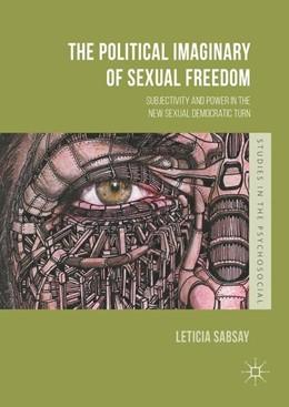 Abbildung von Sabsay | The Political Imaginary of Sexual Freedom | 1. Auflage | 2016 | beck-shop.de