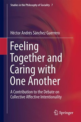 Abbildung von Sánchez Guerrero | Feeling Together and Caring with One Another | 1st ed. 2016 | 2016 | A Contribution to the Debate o... | 7