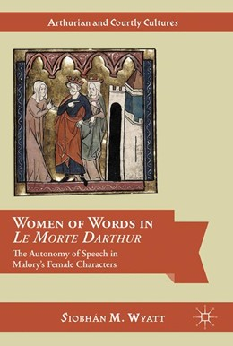 Abbildung von Wyatt   Women of Words in Le Morte Darthur   1st ed. 2016   2016   The Autonomy of Speech in Malo...
